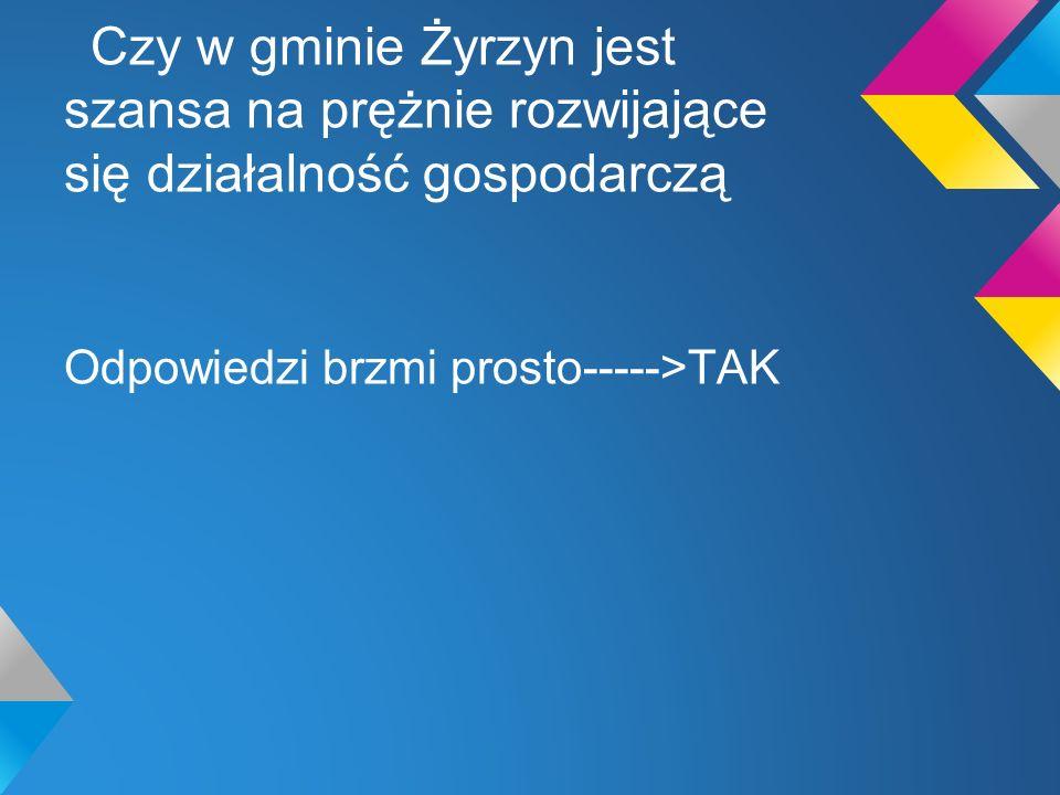 Czy w gminie Żyrzyn jest szansa na prężnie rozwijające się działalność gospodarczą Odpowiedzi brzmi prosto----->TAK