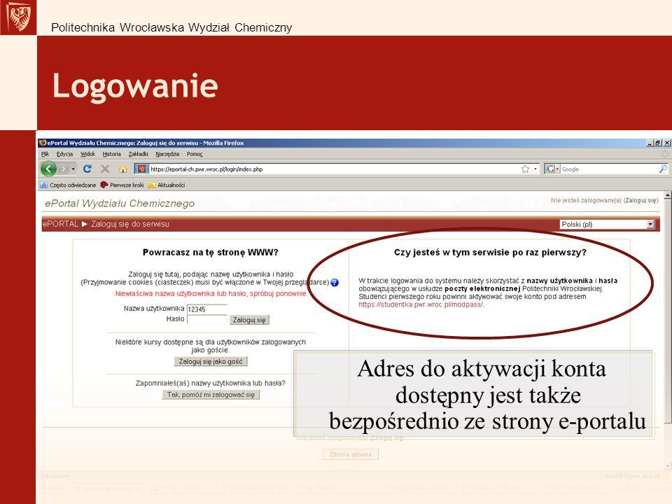 Logowanie Politechnika Wrocławska Wydział Chemiczny Adres do aktywacji konta dostępny jest także bezpośrednio ze strony e-portalu