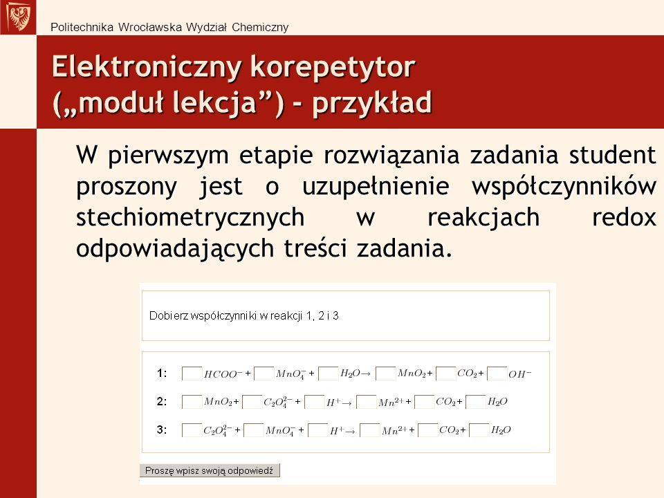 Elektroniczny korepetytor (moduł lekcja) - przykład W pierwszym etapie rozwiązania zadania student proszony jest o uzupełnienie współczynników stechiometrycznych w reakcjach redox odpowiadających treści zadania.