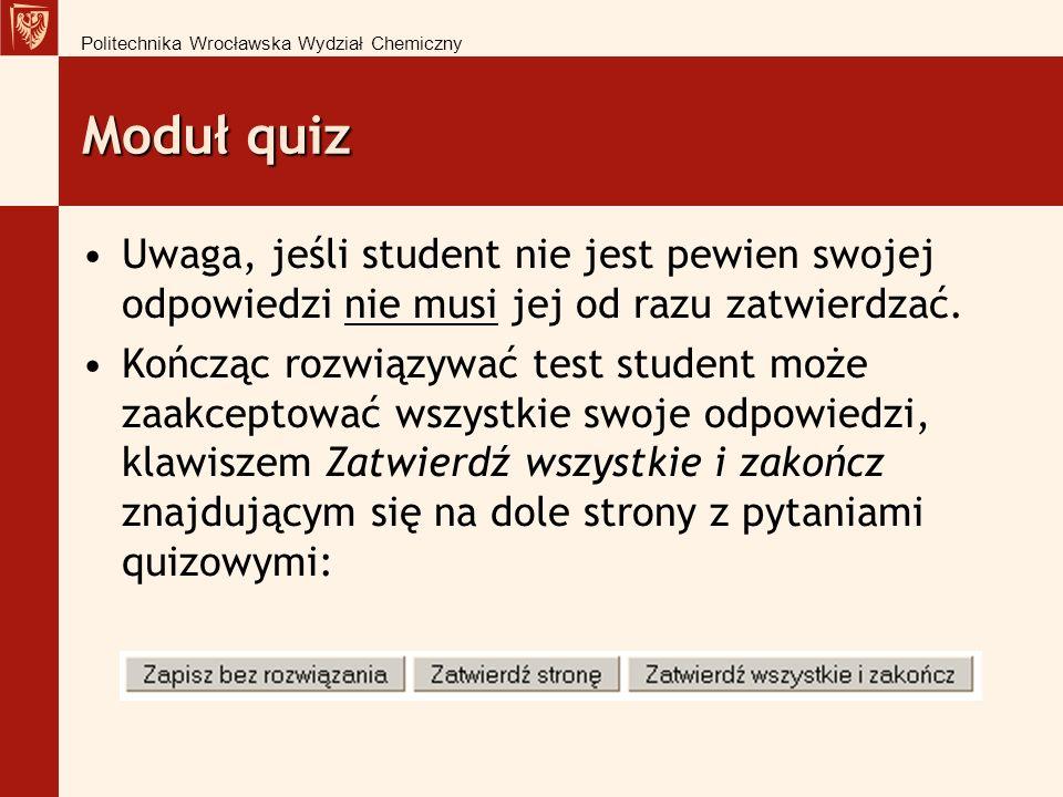 Moduł quiz Uwaga, jeśli student nie jest pewien swojej odpowiedzi nie musi jej od razu zatwierdzać.