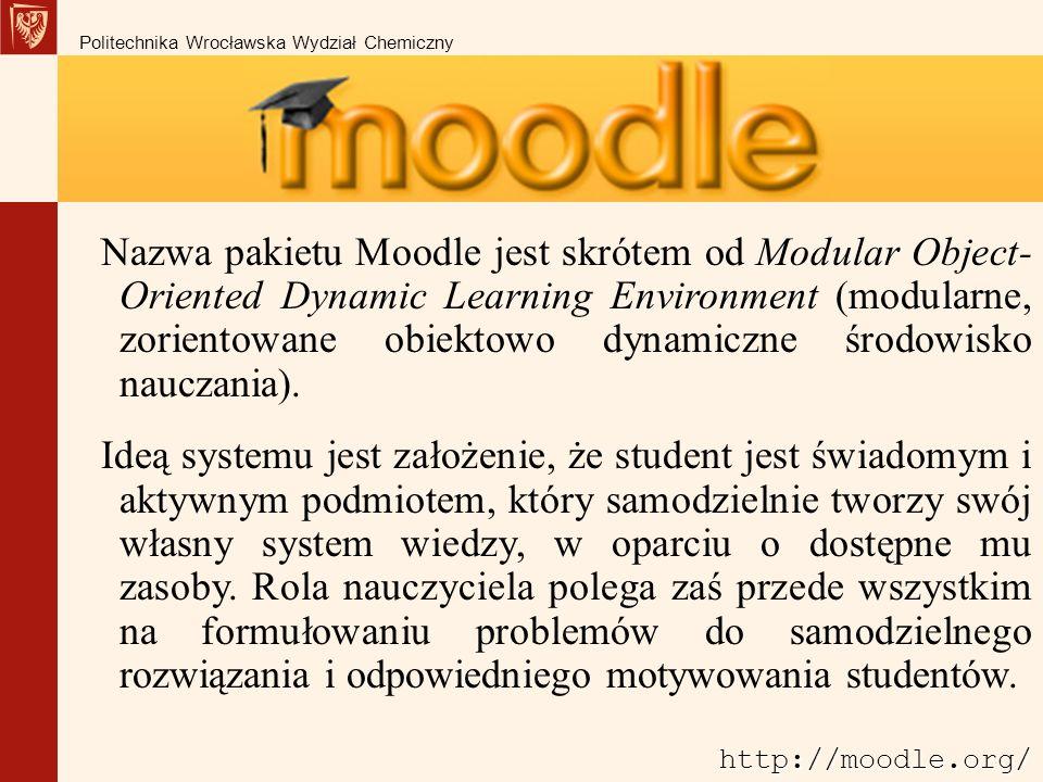 http://moodle.org/ Nazwa pakietu Moodle jest skrótem od Modular Object- Oriented Dynamic Learning Environment (modularne, zorientowane obiektowo dynamiczne środowisko nauczania).