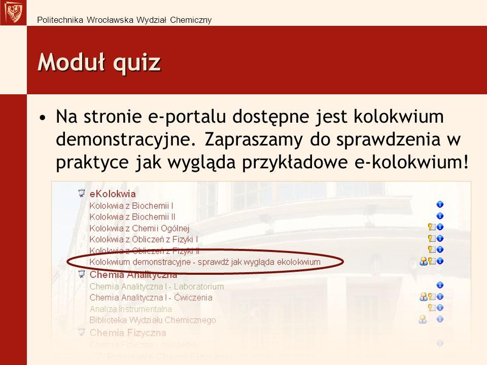 Moduł quiz Na stronie e-portalu dostępne jest kolokwium demonstracyjne.
