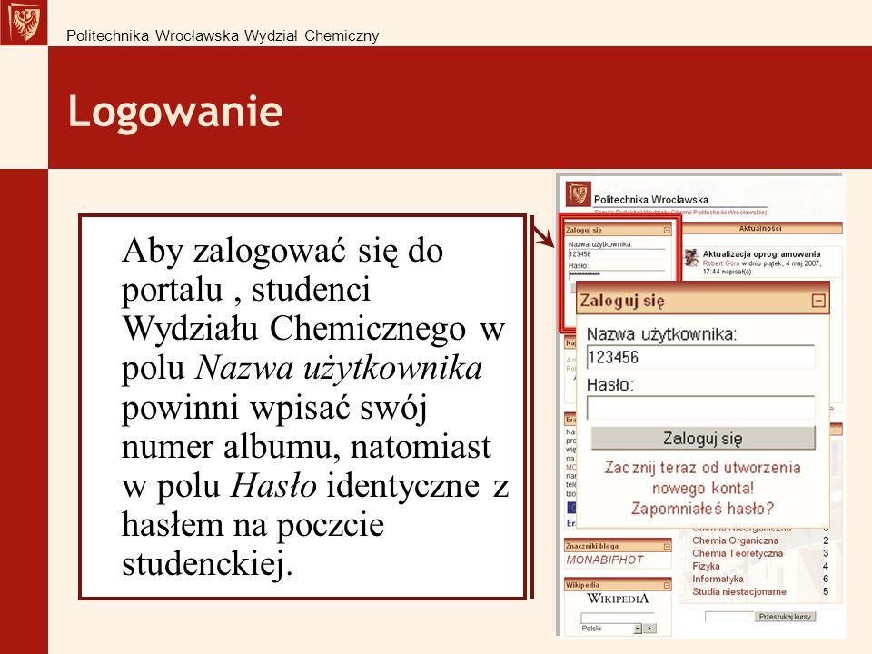 Logowanie Aby zalogować się do portalu, studenci Wydziału Chemicznego w polu Nazwa użytkownika powinni wpisać swój numer albumu, natomiast w polu Hasło identyczne z hasłem na poczcie studenckiej.