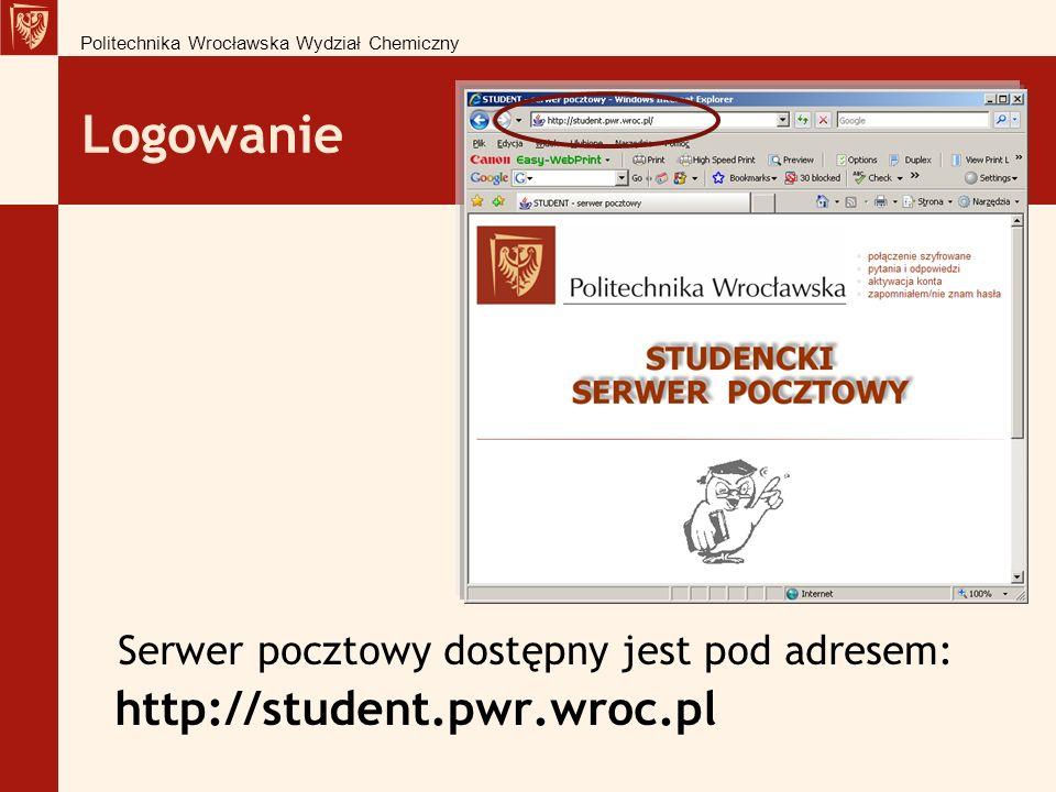 Logowanie Serwer pocztowy dostępny jest pod adresem: http://student.pwr.wroc.pl Politechnika Wrocławska Wydział Chemiczny