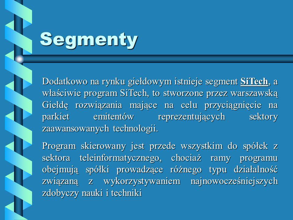 Dodatkowo na rynku giełdowym istnieje segment SiTech, a właściwie program SiTech, to stworzone przez warszawską Giełdę rozwiązania mające na celu przyciągnięcie na parkiet emitentów reprezentujących sektory zaawansowanych technologii.