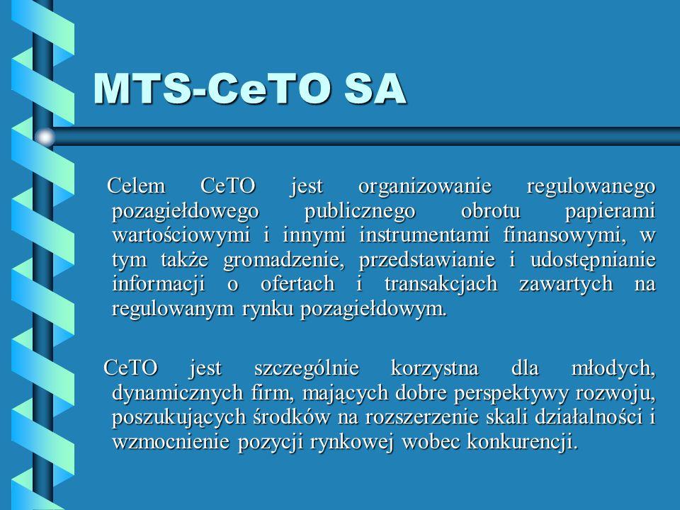 MTS-CeTO SA Celem CeTO jest organizowanie regulowanego pozagiełdowego publicznego obrotu papierami wartościowymi i innymi instrumentami finansowymi, w tym także gromadzenie, przedstawianie i udostępnianie informacji o ofertach i transakcjach zawartych na regulowanym rynku pozagiełdowym.