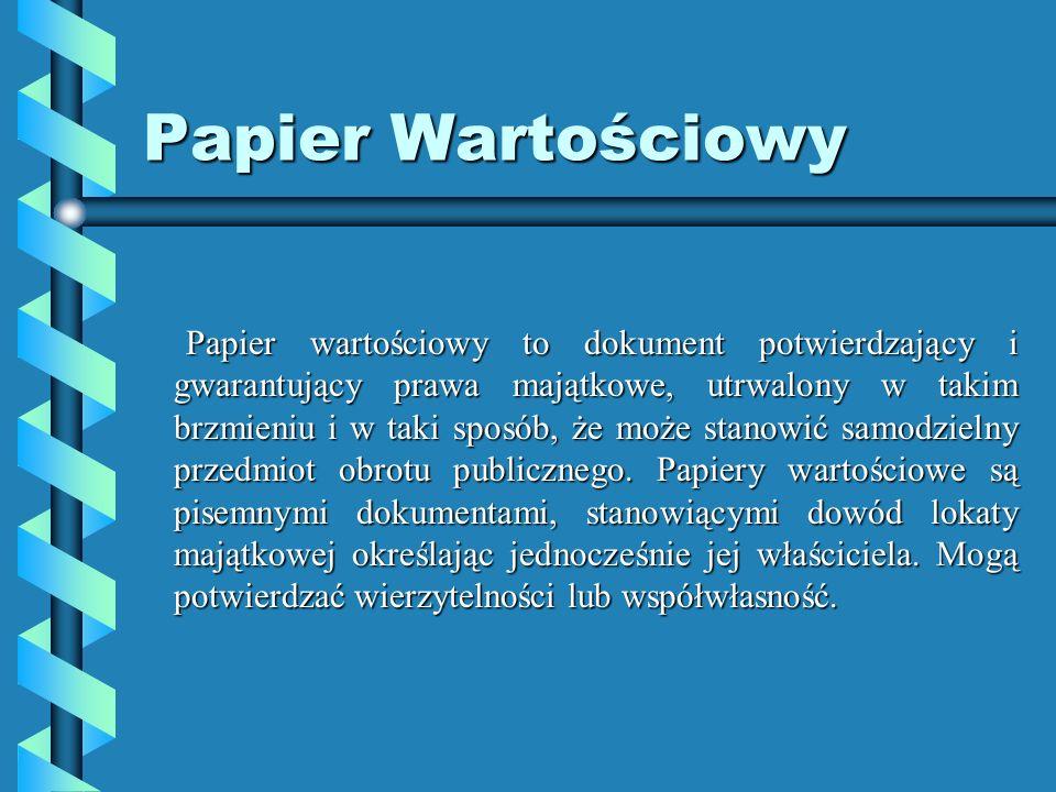 Papier Wartościowy Papier wartościowy to dokument potwierdzający i gwarantujący prawa majątkowe, utrwalony w takim brzmieniu i w taki sposób, że może stanowić samodzielny przedmiot obrotu publicznego.