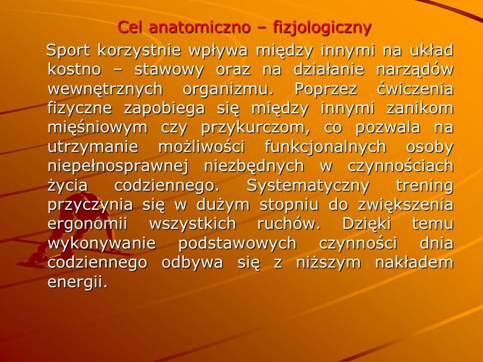 Cel anatomiczno – fizjologiczny Cel anatomiczno – fizjologiczny Sport korzystnie wpływa między innymi na układ kostno – stawowy oraz na działanie narz