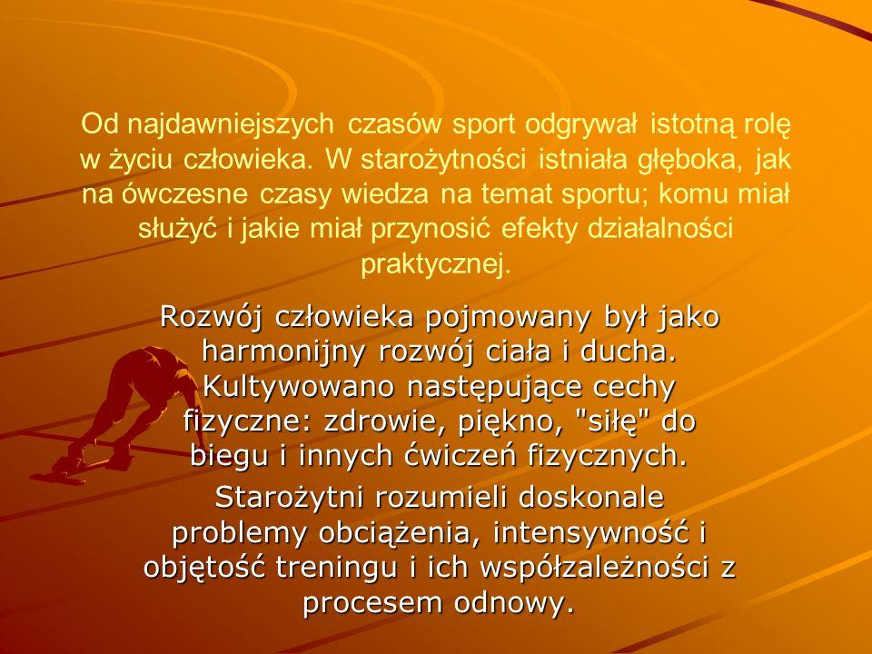 Od najdawniejszych czasów sport odgrywał istotną rolę w życiu człowieka. W starożytności istniała głęboka, jak na ówczesne czasy wiedza na temat sport