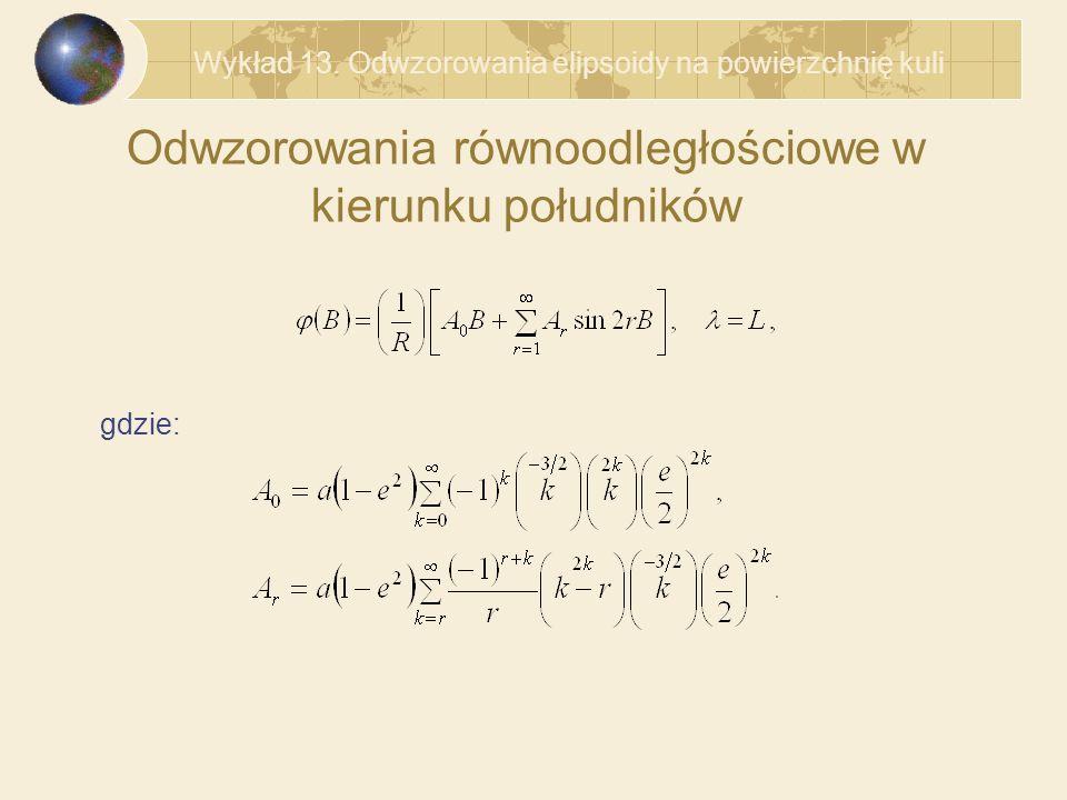 Odwzorowania równoodległościowe w kierunku południków gdzie: Wykład 13.