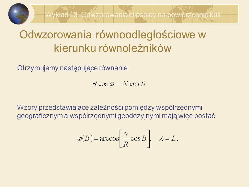 Odwzorowania równoodległościowe w kierunku równoleżników Otrzymujemy następujące równanie Wzory przedstawiające zależności pomiędzy współrzędnymi geog