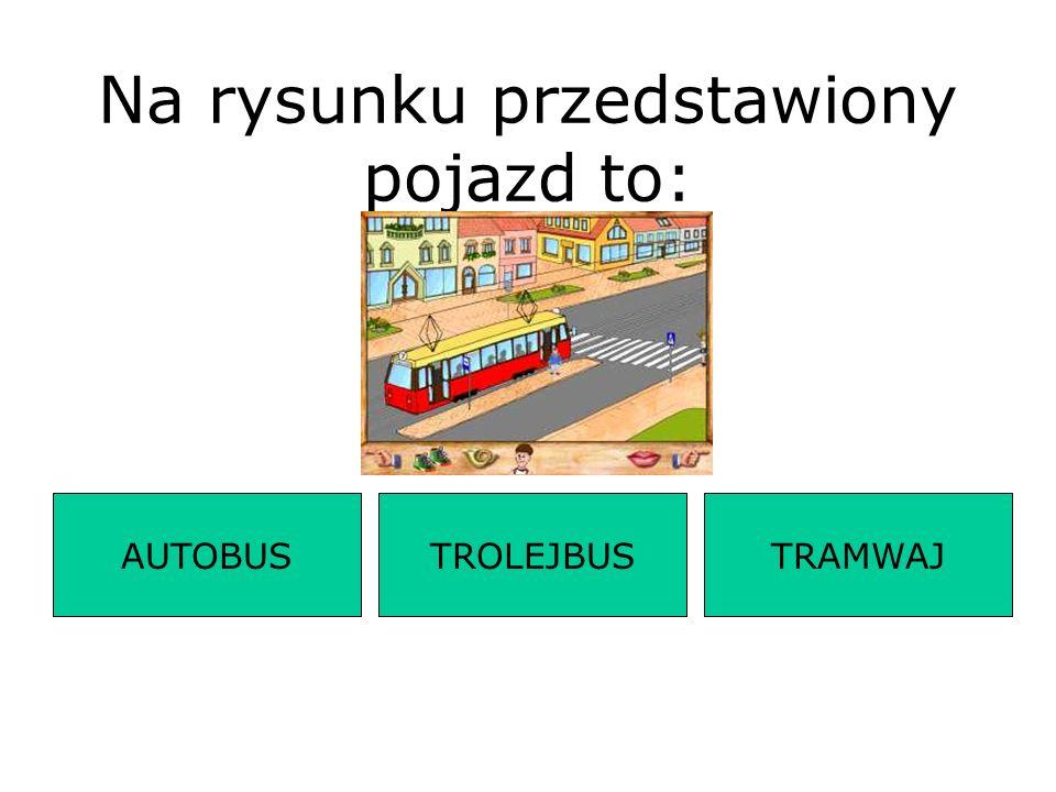 Na rysunku przedstawiony pojazd to: AUTOBUSTRAMWAJTROLEJBUS