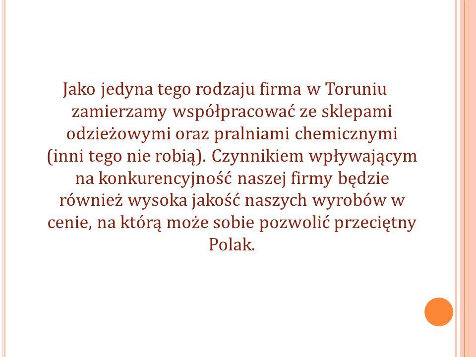 Jako jedyna tego rodzaju firma w Toruniu zamierzamy współpracować ze sklepami odzieżowymi oraz pralniami chemicznymi (inni tego nie robią).
