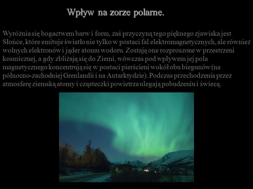 Wpływ na zorze polarne. Wpływ na zorze polarne. Wyróżnia się bogactwem barw i form, zaś przyczyną tego pięknego zjawiska jest Słońce, które emituje św