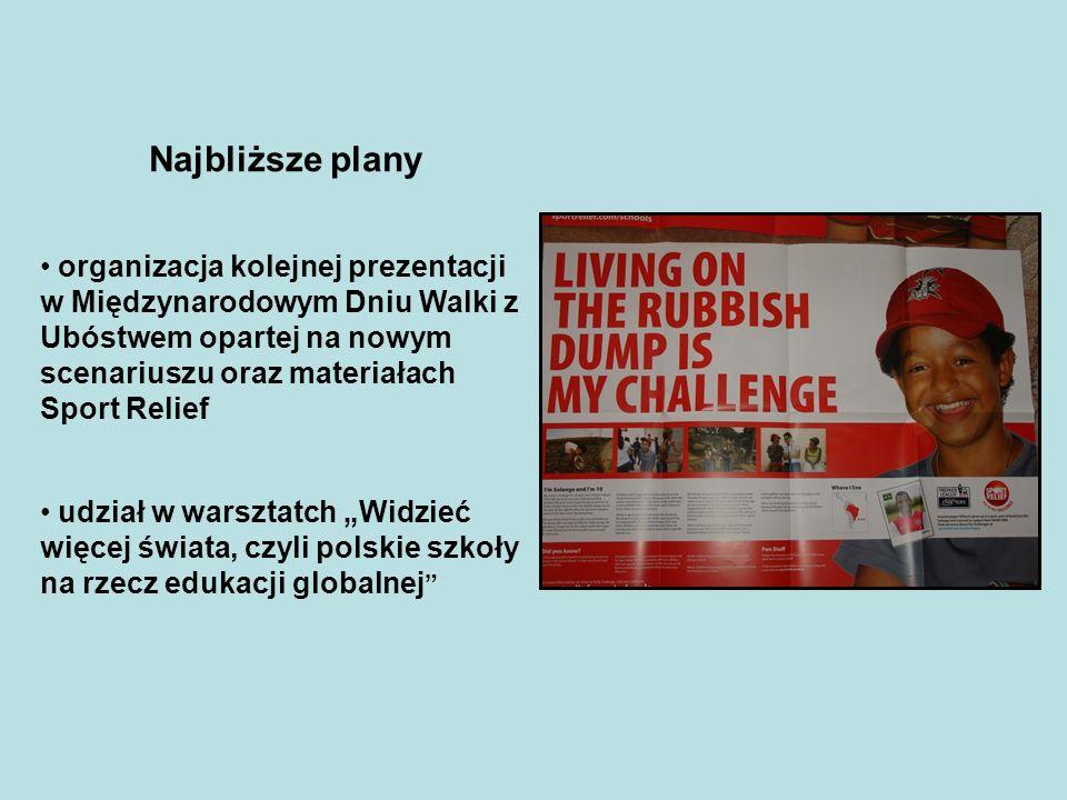 Najbliższe plany organizacja kolejnej prezentacji w Międzynarodowym Dniu Walki z Ubóstwem opartej na nowym scenariuszu oraz materiałach Sport Relief u