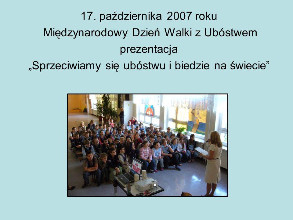17. października 2007 roku Międzynarodowy Dzień Walki z Ubóstwem prezentacja Sprzeciwiamy się ubóstwu i biedzie na świecie