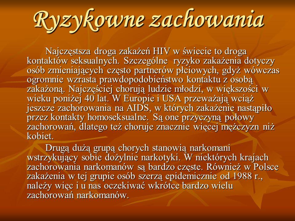 AIDS w grupach zwiększonego ryzyka zachorowań USA w % Europa w % Homoseksualiści i biseksualiści 6567 82 Narkomani heteroseksualiści 177 Chorzy na hemofilię 13 Leczenie transfuzją krwi 23 Heteroseksualiści1- Brak czynnika ryzyka 615 Brak danych -3