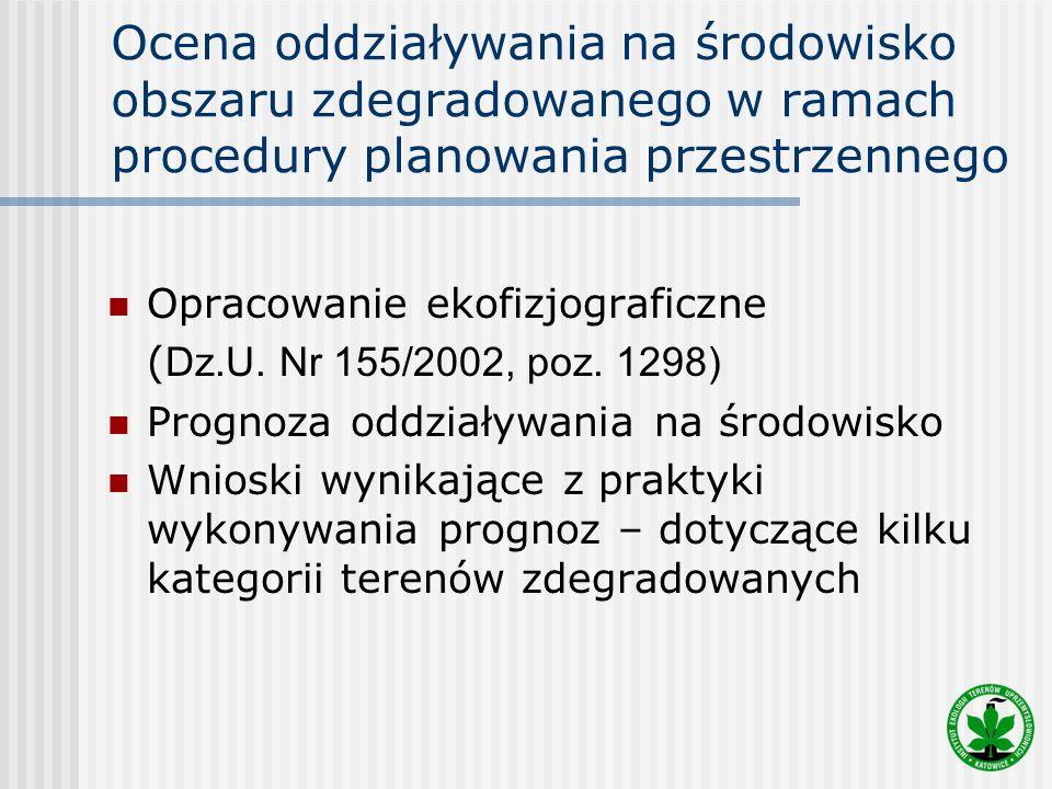 Ocena oddziaływania na środowisko obszaru zdegradowanego w ramach procedury planowania przestrzennego Opracowanie ekofizjograficzne ( Dz.U. Nr 155/200