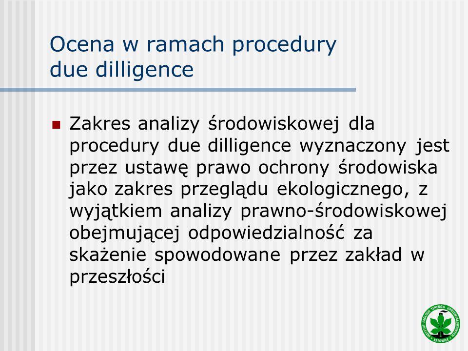 Ocena w ramach procedury due dilligence Zakres analizy środowiskowej dla procedury due dilligence wyznaczony jest przez ustawę prawo ochrony środowisk