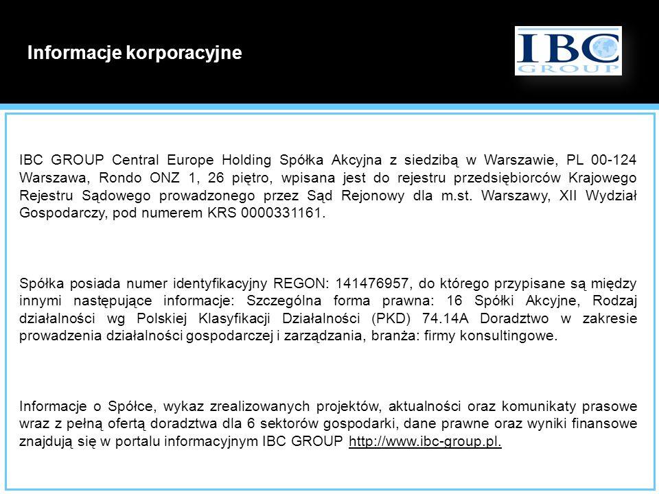 Informacje korporacyjne IBC GROUP Central Europe Holding Spółka Akcyjna z siedzibą w Warszawie, PL 00-124 Warszawa, Rondo ONZ 1, 26 piętro, wpisana je