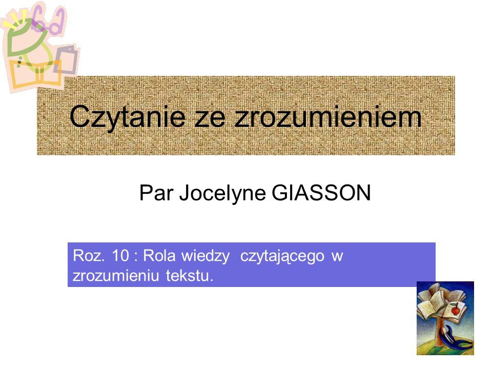Czytanie ze zrozumieniem Par Jocelyne GIASSON Roz. 10 : Rola wiedzy czytającego w zrozumieniu tekstu.