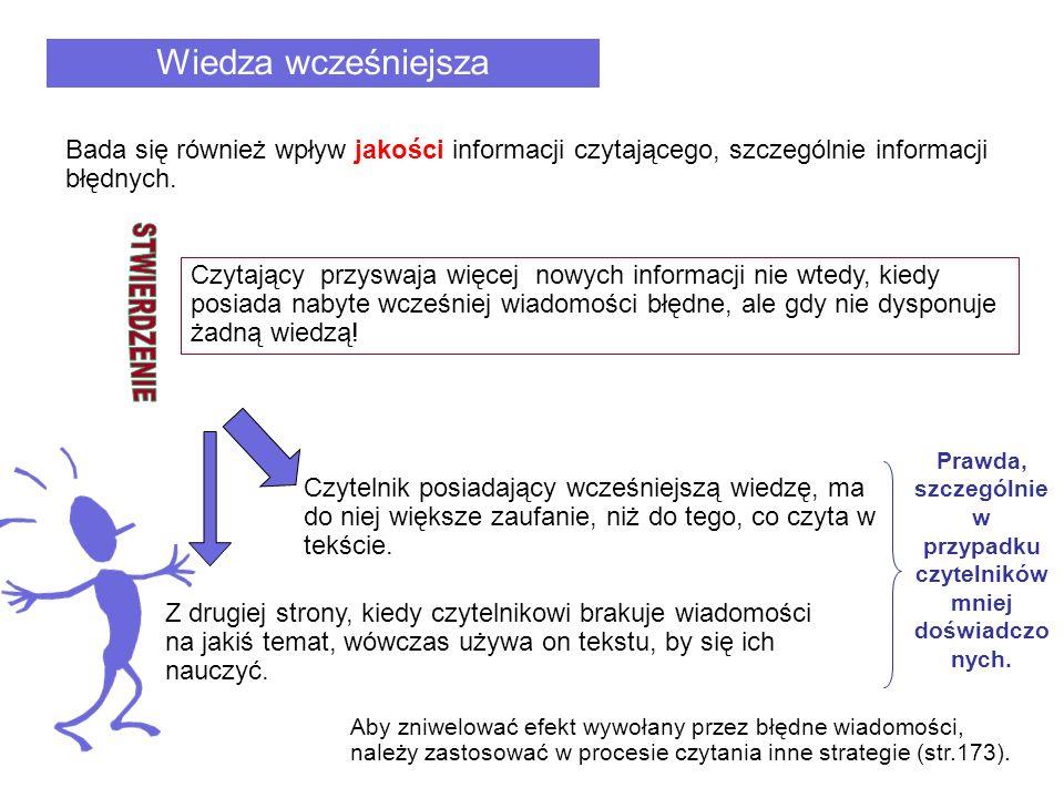Bada się również wpływ jakości informacji czytającego, szczególnie informacji błędnych. Czytający przyswaja więcej nowych informacji nie wtedy, kiedy