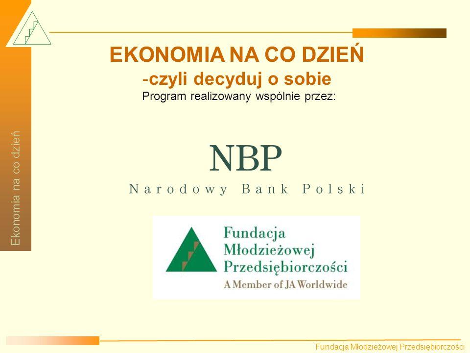 Fundacja Młodzieżowej Przedsiębiorczości Ekonomia na co dzień Korzystanie z notesu wdraża ucznia do racjonalnego gospodarowania środkami finansowymi.