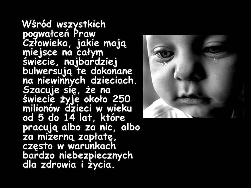 Wśród wszystkich pogwałceń Praw Człowieka, jakie mają miejsce na całym świecie, najbardziej bulwersują te dokonane na niewinnych dzieciach. Szacuje si