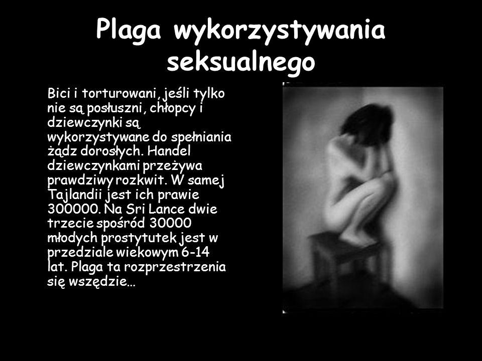 Plaga wykorzystywania seksualnego Bici i torturowani, jeśli tylko nie są posłuszni, chłopcy i dziewczynki są wykorzystywane do spełniania żądz dorosły