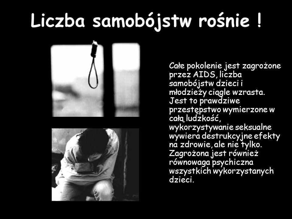 Liczba samobójstw rośnie ! Całe pokolenie jest zagrożone przez AIDS, liczba samobójstw dzieci i młodzieży ciągle wzrasta. Jest to prawdziwe przestępst