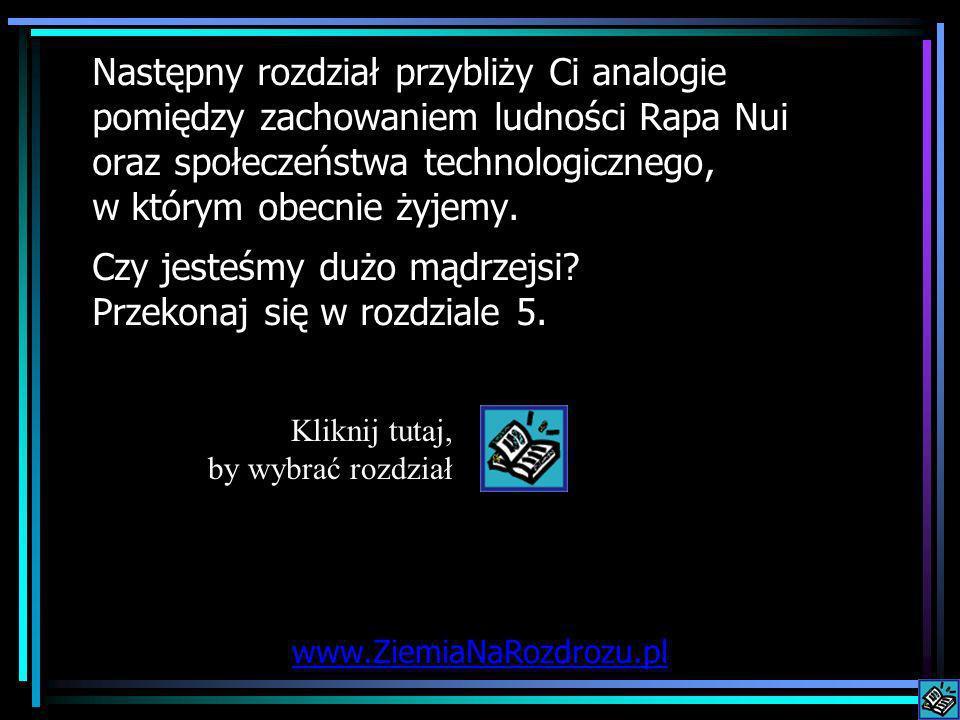 Następny rozdział przybliży Ci analogie pomiędzy zachowaniem ludności Rapa Nui oraz społeczeństwa technologicznego, w którym obecnie żyjemy. Czy jeste