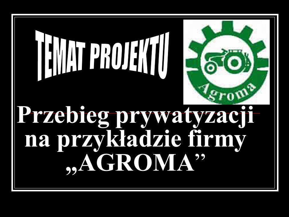 Przebieg prywatyzacji na przykładzie firmy AGROMA