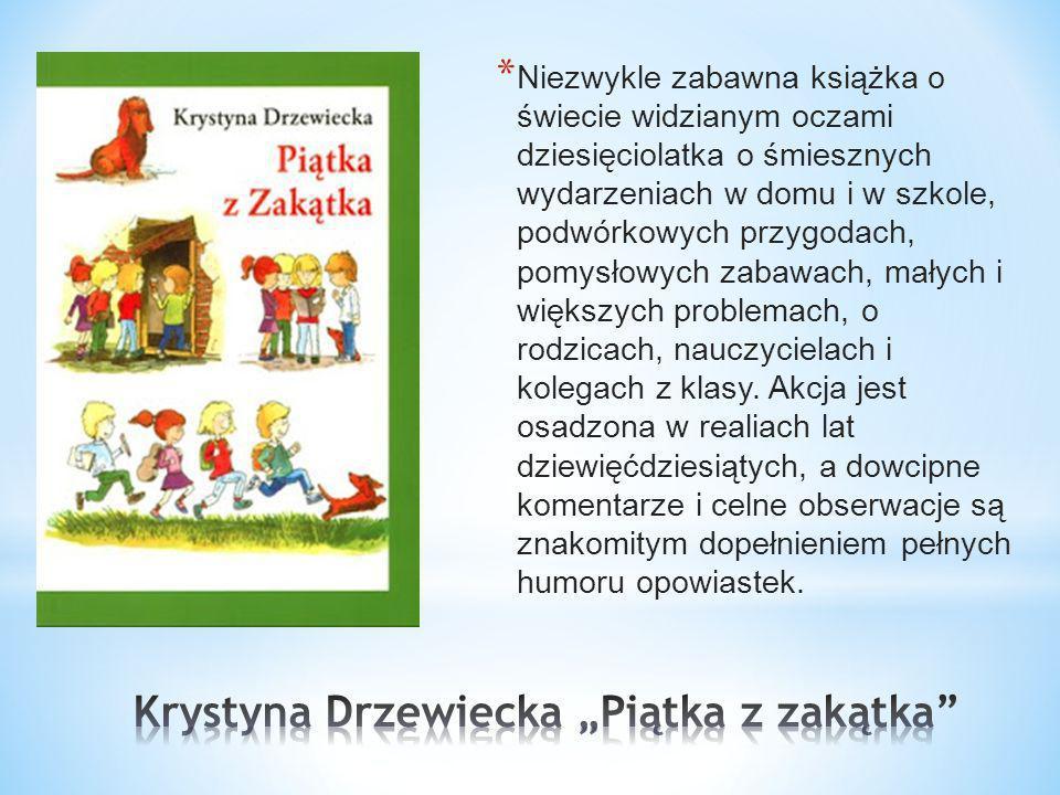 * Niezwykle zabawna książka o świecie widzianym oczami dziesięciolatka o śmiesznych wydarzeniach w domu i w szkole, podwórkowych przygodach, pomysłowy