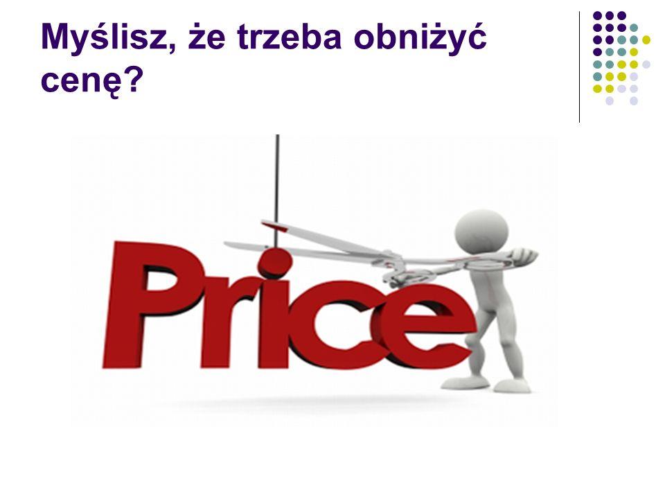Myślisz, że trzeba obniżyć cenę?
