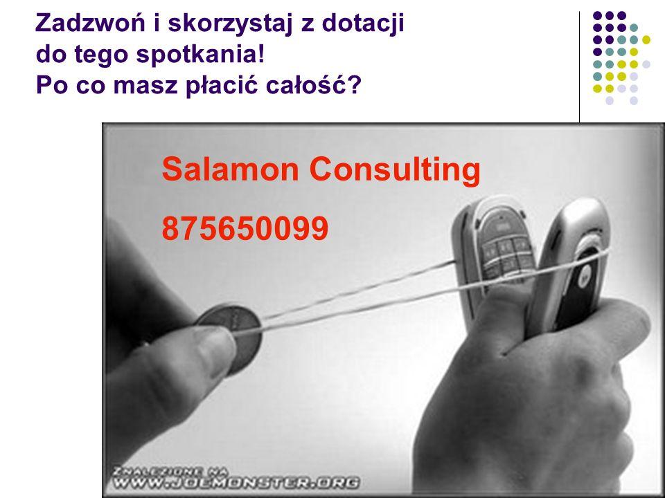 Zadzwoń i skorzystaj z dotacji do tego spotkania! Po co masz płacić całość? Salamon Consulting 875650099