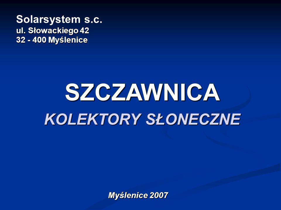 ul. Słowackiego 42 32 - 400 Myślenice Solarsystem s.c. ul. Słowackiego 42 32 - 400 Myślenice SZCZAWNICA KOLEKTORY SŁONECZNE Myślenice 2007