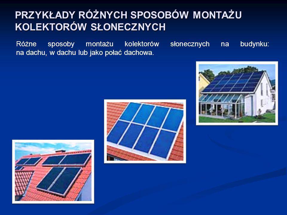 PRZYKŁADY RÓŻNYCH SPOSOBÓW MONTAŻU KOLEKTORÓW SŁONECZNYCH Różne sposoby montażu kolektorów słonecznych na budynku: na dachu, w dachu lub jako połać da
