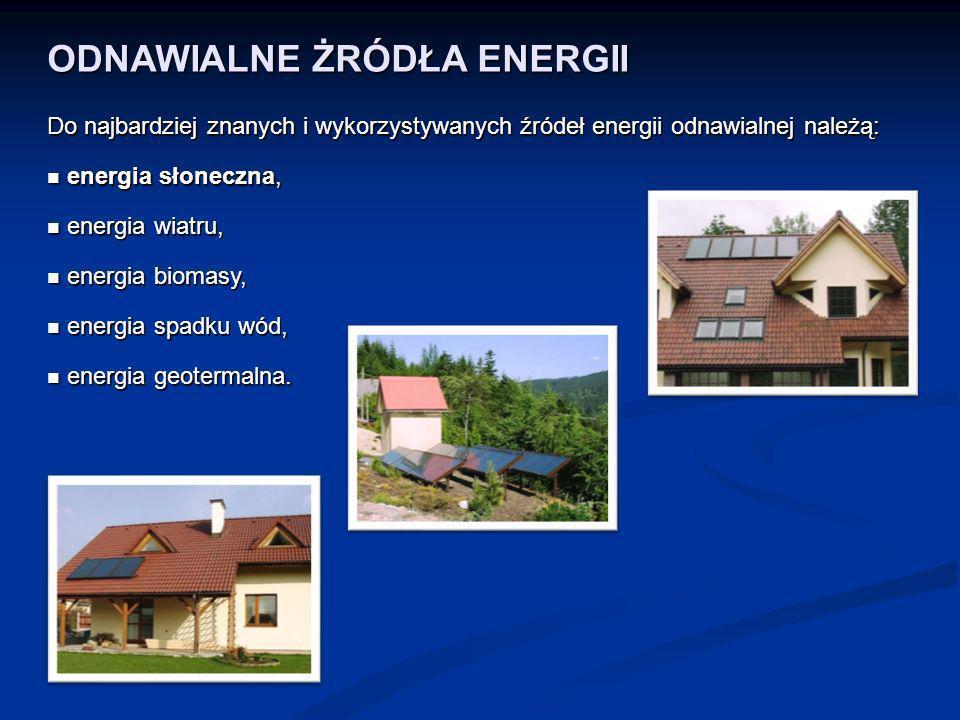 ODNAWIALNE ŻRÓDŁA ENERGII Do najbardziej znanych i wykorzystywanych źródeł energii odnawialnej należą: energia słoneczna, energia słoneczna, energia w