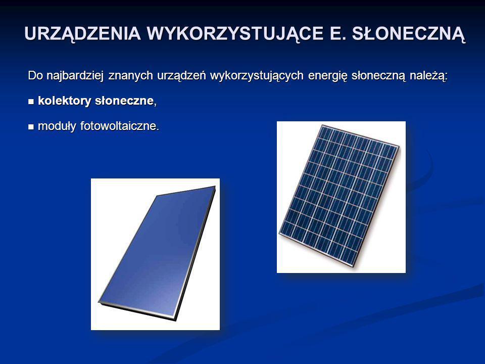 URZĄDZENIA WYKORZYSTUJĄCE E. SŁONECZNĄ Do najbardziej znanych urządzeń wykorzystujących energię słoneczną należą: kolektory słoneczne, kolektory słone