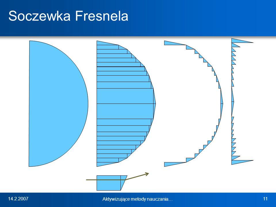 14.2.2007 Aktywizujące metody nauczania… 11 Soczewka Fresnela