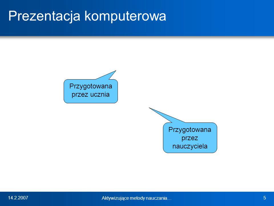 14.2.2007 Aktywizujące metody nauczania… 5 Prezentacja komputerowa Przygotowana przez ucznia Przygotowana przez nauczyciela