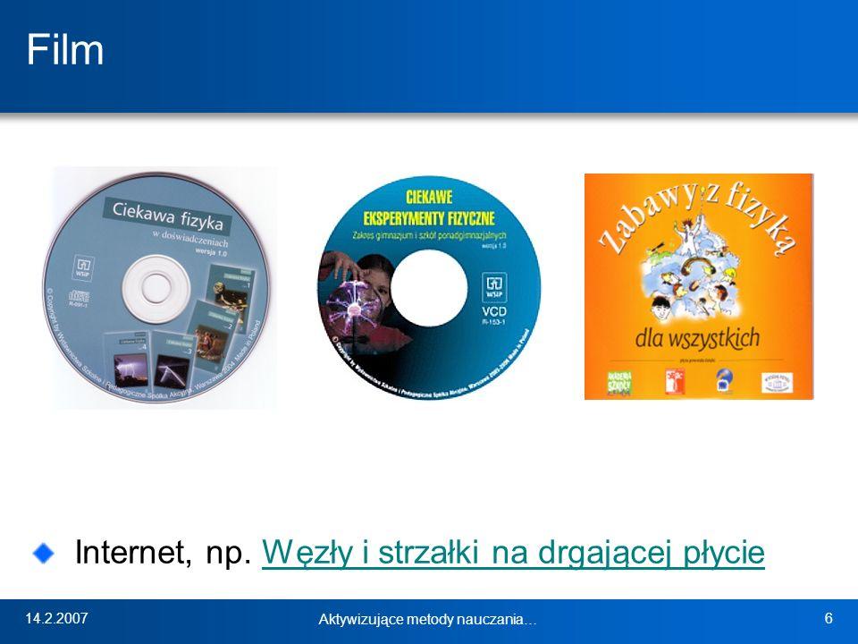 14.2.2007 Aktywizujące metody nauczania… 6 Film Internet, np. Węzły i strzałki na drgającej płycieWęzły i strzałki na drgającej płycie