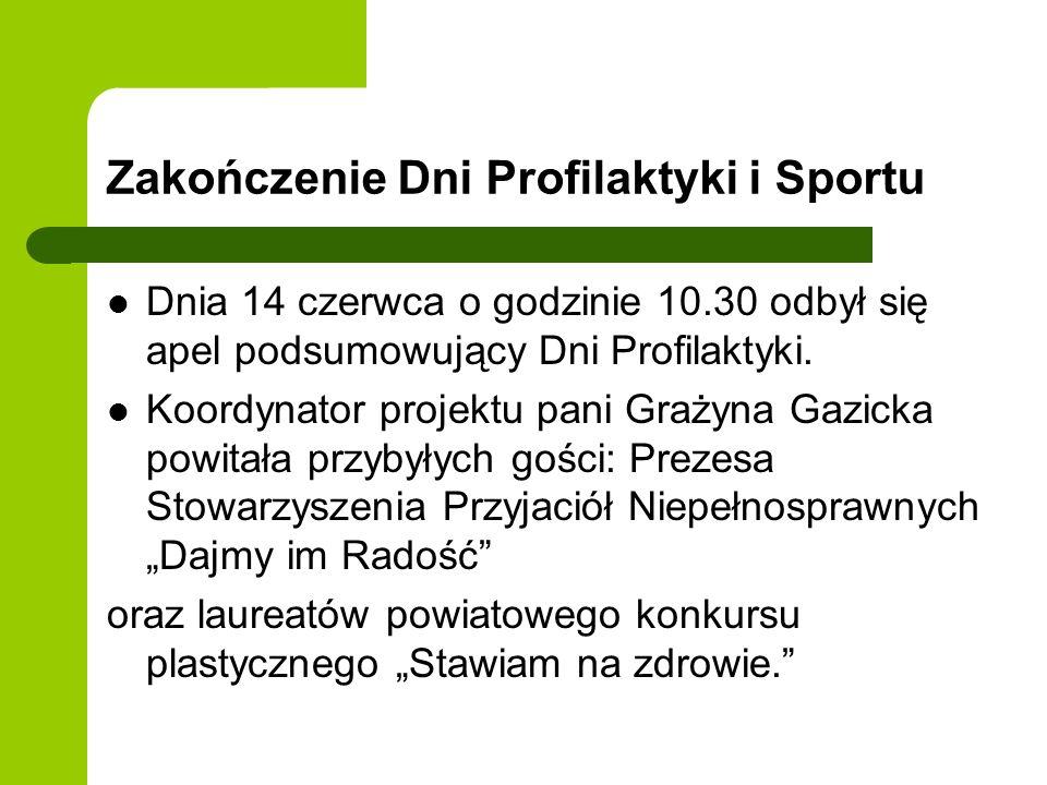 Zakończenie Dni Profilaktyki i Sportu Dnia 14 czerwca o godzinie 10.30 odbył się apel podsumowujący Dni Profilaktyki. Koordynator projektu pani Grażyn