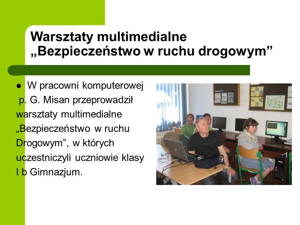 Warsztaty multimedialne Bezpieczeństwo w ruchu drogowym W pracowni komputerowej p. G. Misan przeprowadził warsztaty multimedialne Bezpieczeństwo w ruc