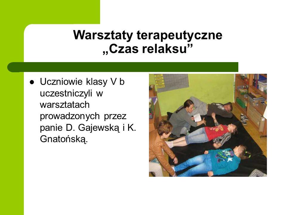 Warsztaty terapeutyczne Czas relaksu Uczniowie klasy V b uczestniczyli w warsztatach prowadzonych przez panie D. Gajewską i K. Gnatońską.