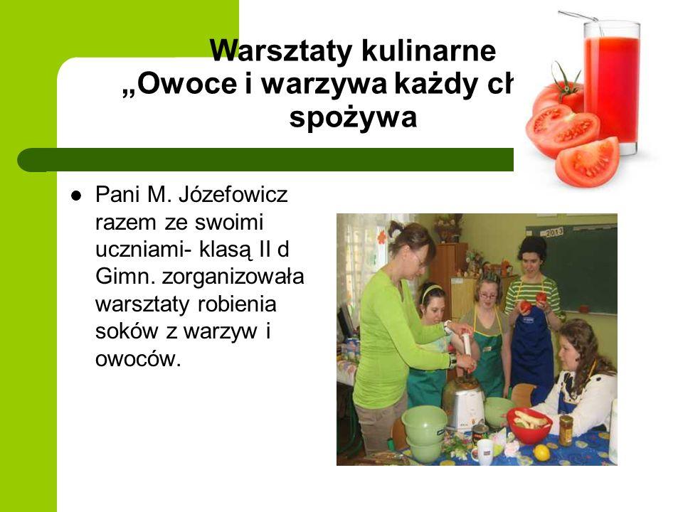 Warsztaty kulinarne Owoce i warzywa każdy chętnie spożywa Pani M. Józefowicz razem ze swoimi uczniami- klasą II d Gimn. zorganizowała warsztaty robien