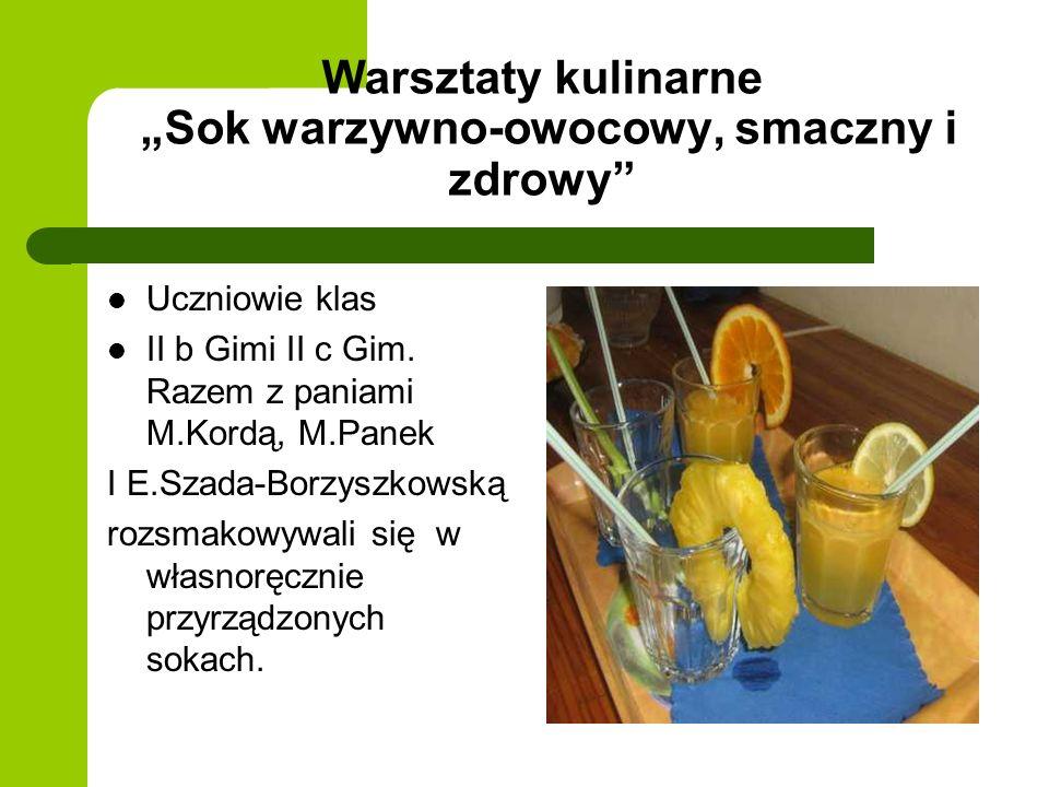 Warsztaty kulinarne Sok warzywno-owocowy, smaczny i zdrowy Uczniowie klas II b Gimi II c Gim. Razem z paniami M.Kordą, M.Panek I E.Szada-Borzyszkowską