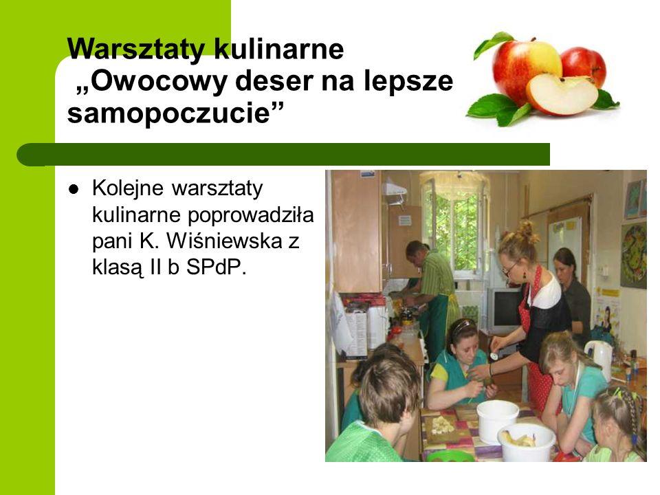 Warsztaty kulinarne Owocowy deser na lepsze samopoczucie Kolejne warsztaty kulinarne poprowadziła pani K. Wiśniewska z klasą II b SPdP.