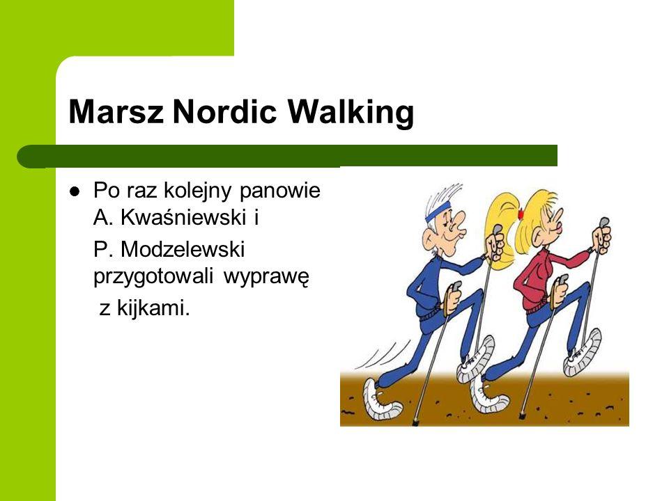 Marsz Nordic Walking Po raz kolejny panowie A. Kwaśniewski i P. Modzelewski przygotowali wyprawę z kijkami.