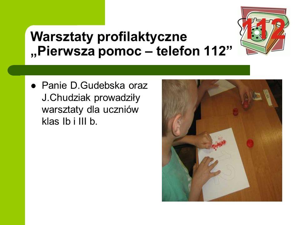 Warsztaty profilaktyczne Pierwsza pomoc – telefon 112 Panie D.Gudebska oraz J.Chudziak prowadziły warsztaty dla uczniów klas Ib i III b.
